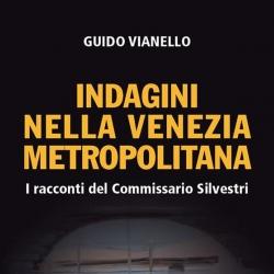 Indagini nella Venezia Metropolitana, il nuovo libro di Guido Vianello