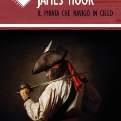 """James Hook. Il pirata che navigò in cielo"""